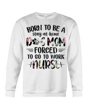 Nurse - Born to be a stay at home Dog Mom Crewneck Sweatshirt thumbnail