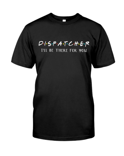 Dispatcher - I'll be there for you
