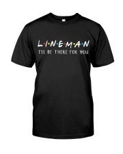 Lineman - I'll be there for you  Classic T-Shirt front