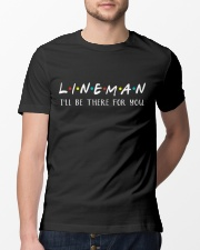 Lineman - I'll be there for you  Classic T-Shirt lifestyle-mens-crewneck-front-13