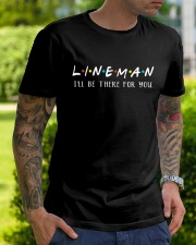 Lineman - I'll be there for you  Classic T-Shirt lifestyle-mens-crewneck-front-7