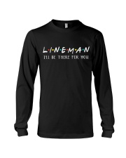 Lineman - I'll be there for you  Long Sleeve Tee thumbnail