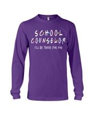 School Counselor - Be there for you Long Sleeve Tee thumbnail