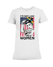 Special Ed Teacher - I'm not like most Women Premium Fit Ladies Tee thumbnail