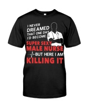 Dreamed Became a Super Sexy Male Nurse Classic T-Shirt front