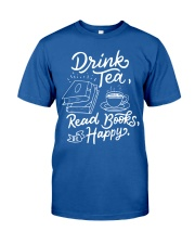 Drink tea - Read Books - Be Happy Classic T-Shirt front