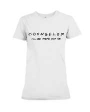 Counselor - I'll be there for you Premium Fit Ladies Tee thumbnail