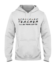 Special Ed Teacher - Be There For You Hooded Sweatshirt thumbnail