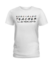 Special Ed Teacher - Be There For You Ladies T-Shirt thumbnail