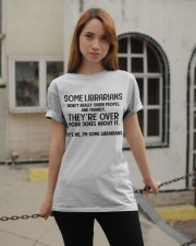 Some Librarians don't really Shush People Classic T-Shirt apparel-classic-tshirt-lifestyle-19