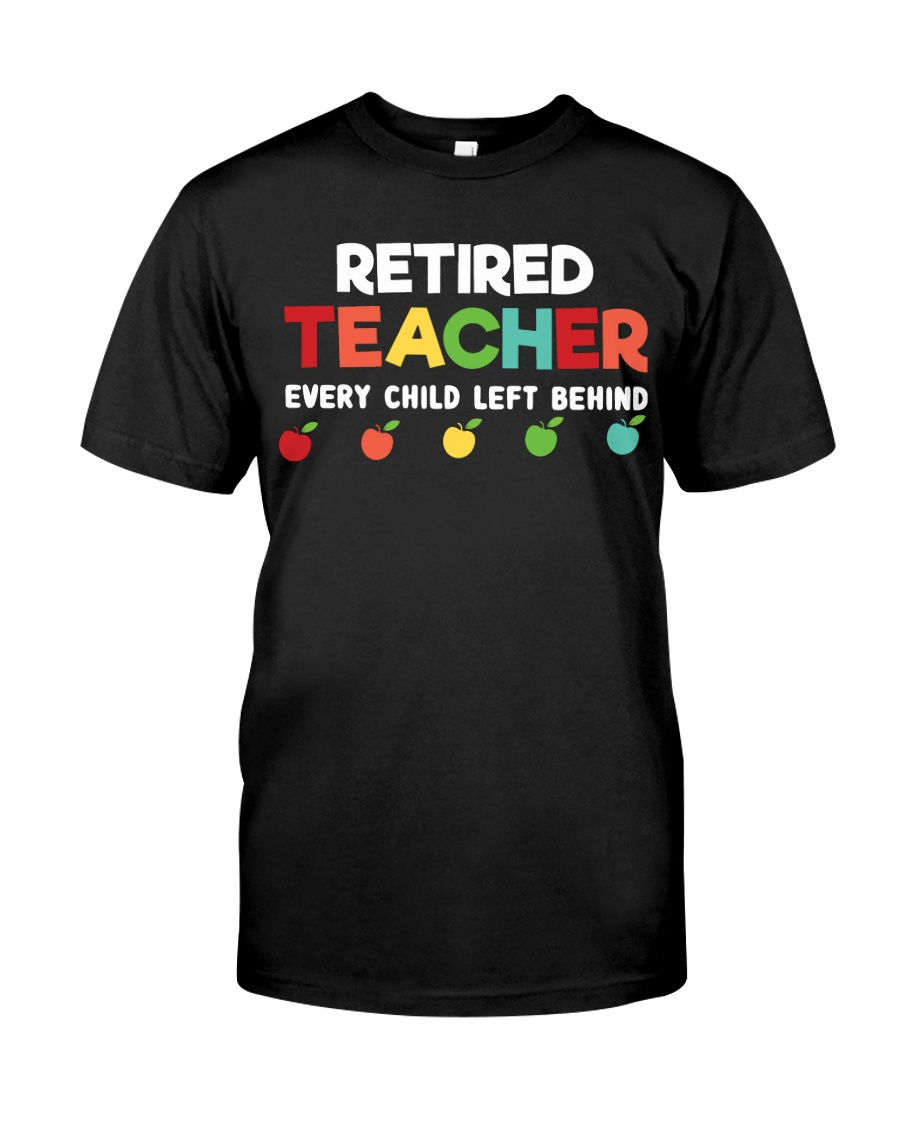 Retired Teacher - Every Child Left Behind Classic T-Shirt