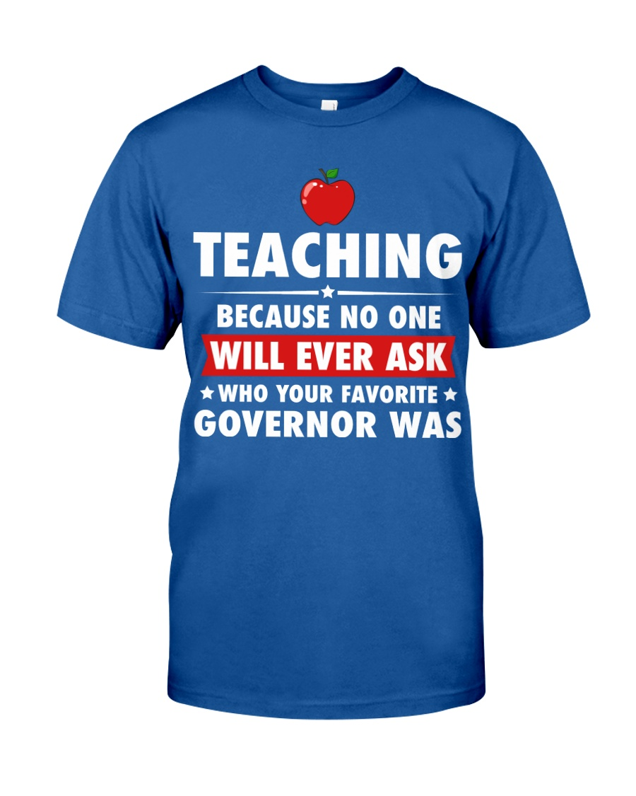 Teacher- No one will Ever Ask Classic T-Shirt