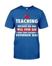 Teacher- No one will Ever Ask Classic T-Shirt front