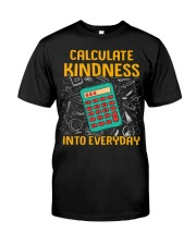 Math Teacher - Calculate Kindness Into Everyday Classic T-Shirt front