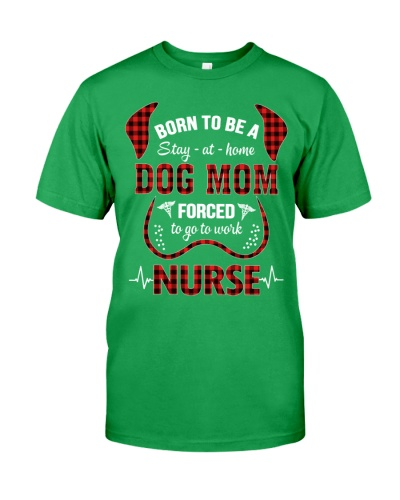 Nurse - Born to be a stay at home Dog Mom