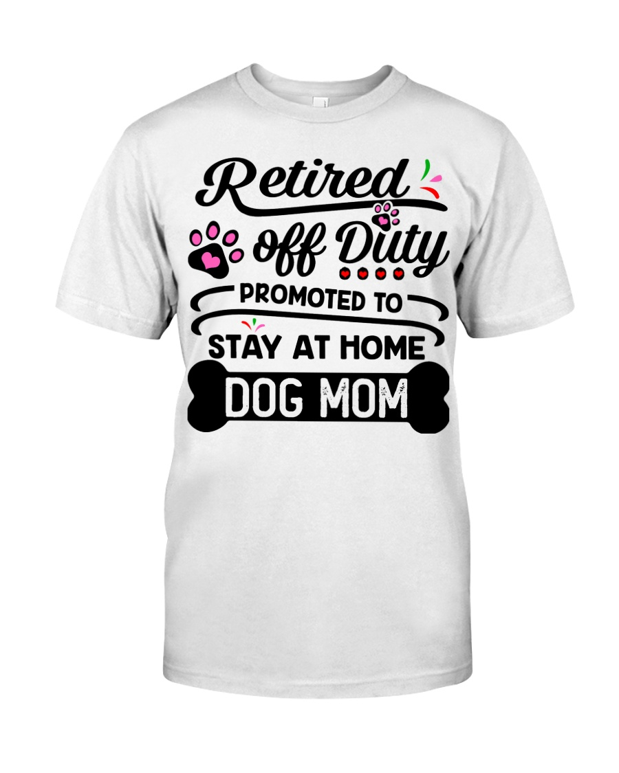 Retired  - Stay at Home Dog Mom Classic T-Shirt