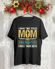 I Have Two Titles: Mom and Firefighter Classic T-Shirt lifestyle-holiday-crewneck-front-2