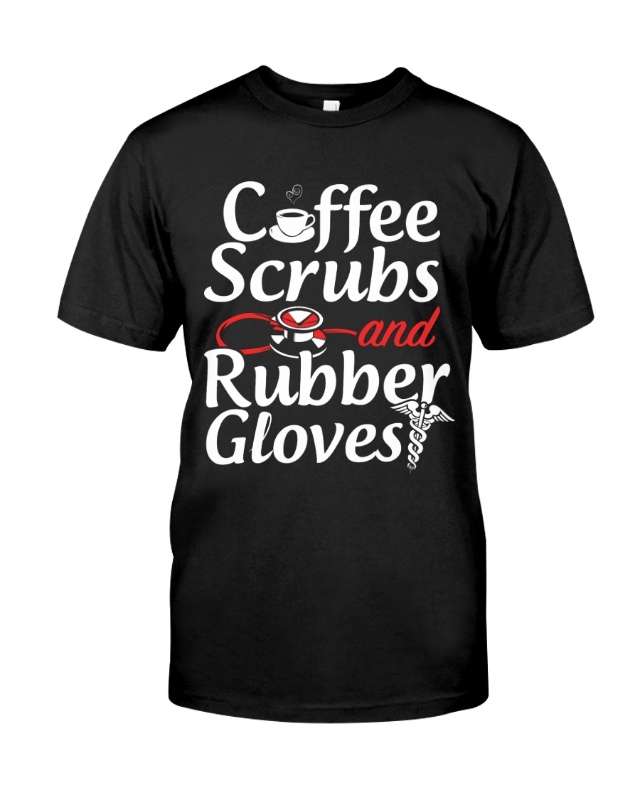 Nurse - Coffee Scrubbs and Rubber Gloves  Classic T-Shirt