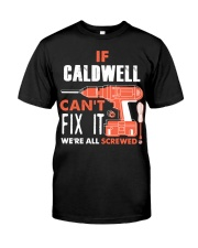 IF CALDWELL CANT FIX IT WE ALL SCREWED NAME GIFT Classic T-Shirt front