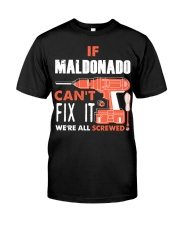 IF MALDONADO CANT FIX IT WE ALL SCREWED NAME GIFT Classic T-Shirt front