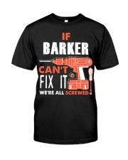 IF BARKER CANT FIX IT WE ALL SCREWED NAME GIFT Classic T-Shirt front