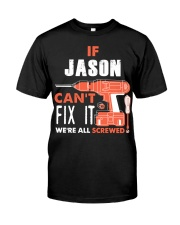 IF JASON CANT FIX IT WE ALL SCREWED NAME GIFT Classic T-Shirt front