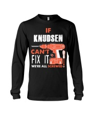 IF KNUDSEN CANT FIX IT WE ALL SCREWED NAME GIFT Long Sleeve Tee thumbnail