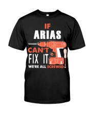 IF ARIAS CANT FIX IT WE ALL SCREWED NAME GIFT Classic T-Shirt front