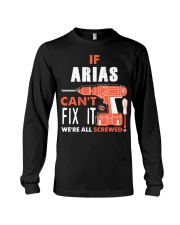 IF ARIAS CANT FIX IT WE ALL SCREWED NAME GIFT Long Sleeve Tee thumbnail