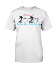Class Of 2020 Graduate The Year When Shit Got Real Classic T-Shirt front