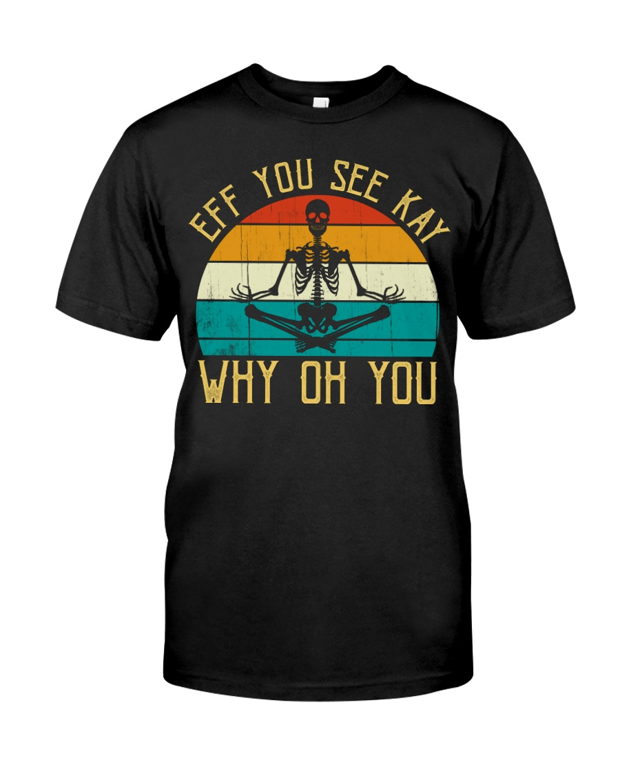 EFF You See Kay Why Oh You Skeleton Yoga Lovers Classic T-Shirt