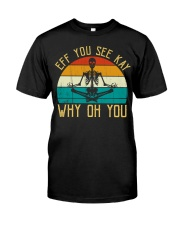 EFF You See Kay Why Oh You Skeleton Yoga Lovers Classic T-Shirt front