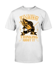 If I'm Not Fishing Thinking About It Classic T-Shirt front