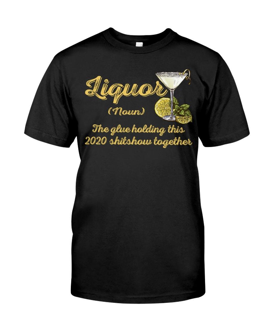 Liquor The Glue Holding This 2020 Shitshow  Classic T-Shirt