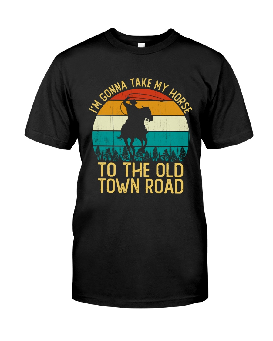 I Am Gonna Take My Horse To The Old Town Road  Classic T-Shirt