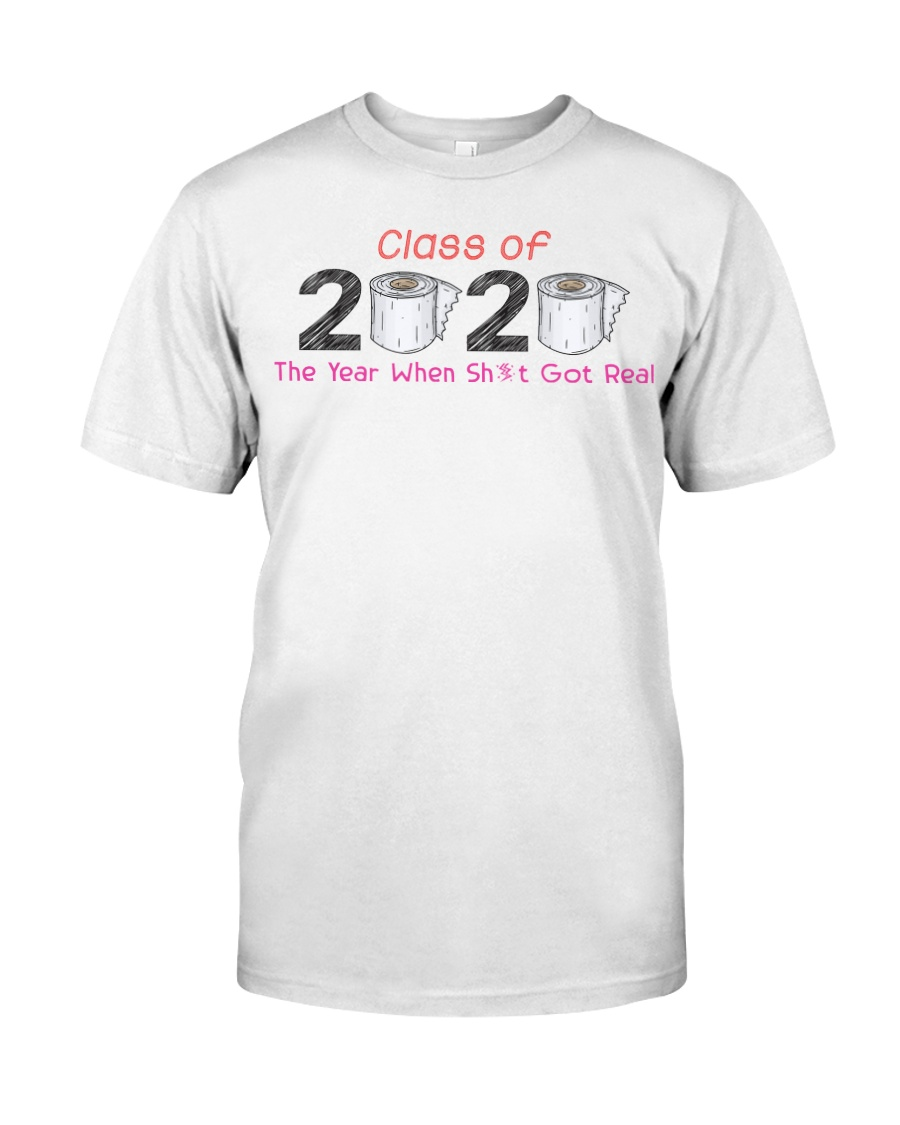 The Year When Shit Got Real Class Of 2020 Gift Classic T-Shirt