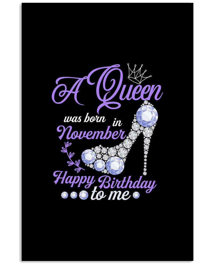 A Queen Was Born In November Happy Birthday to Me  11x17 Poster