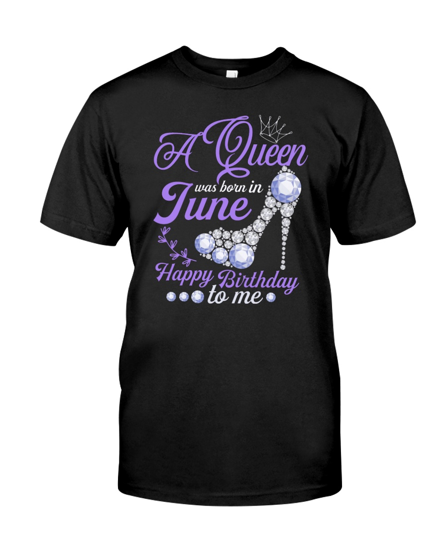 A Queen Was Born In June Happy Birthday to Me  Classic T-Shirt