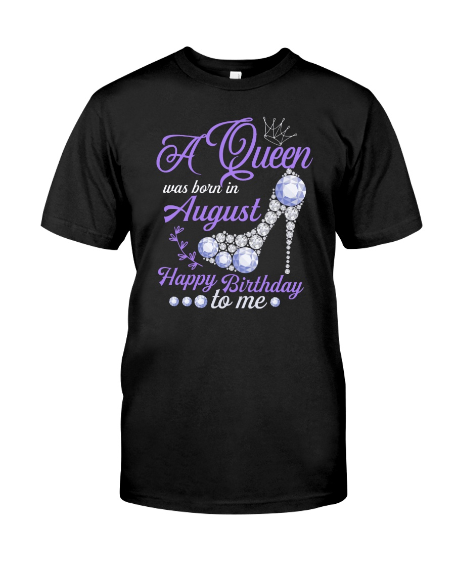 A Queen Was Born In August Happy Birthday  Classic T-Shirt