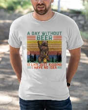 Funny A Day Without Beer Is Just Like Kidding  Classic T-Shirt apparel-classic-tshirt-lifestyle-front-50