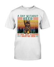 Funny A Day Without Beer Is Just Like Kidding  Classic T-Shirt front