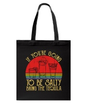 If You're Going To Be Salty Bring The Tequila Tote Bag front