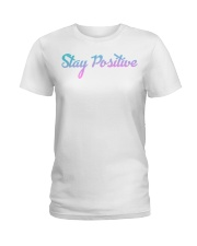 Stay Positive Ladies T-Shirt front