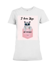 I Love You But Stay Back  Premium Fit Ladies Tee front