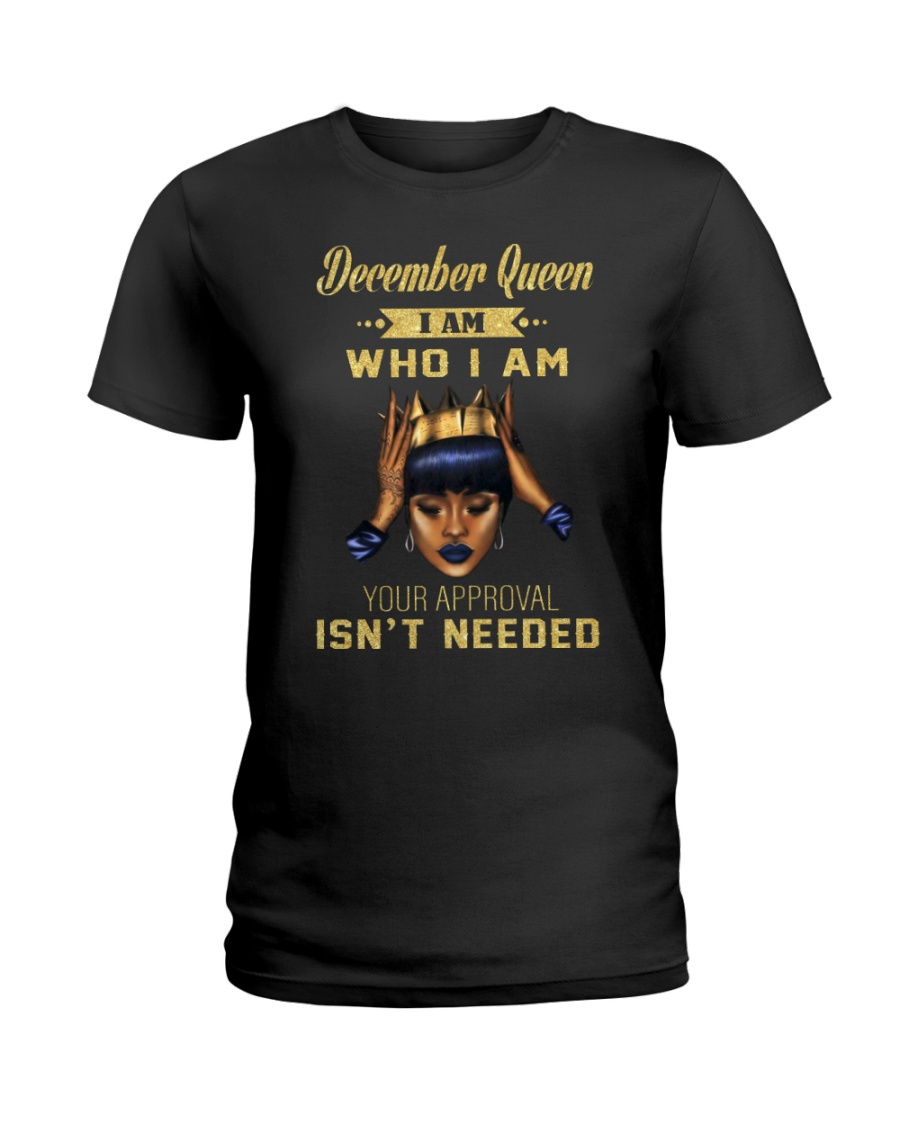 December Queen who i am Ladies T-Shirt