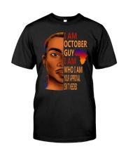I Am October Guy I Am Who I Am Classic T-Shirt front