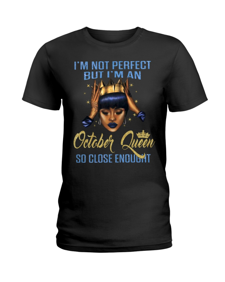 I'm Not Perfect But I'm An October Queen Ladies T-Shirt