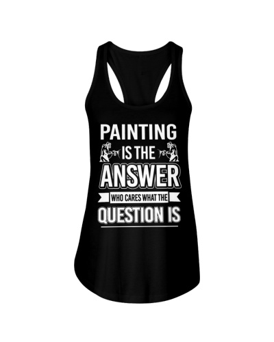 CUTE PAINTING IS THE ANSWER WHO CARES FUNNY GIFT