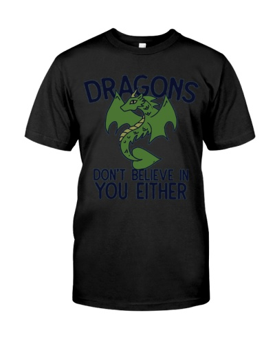 DRAGONS DONT BELIEVE IN YOU EITHER CUTE GIFT