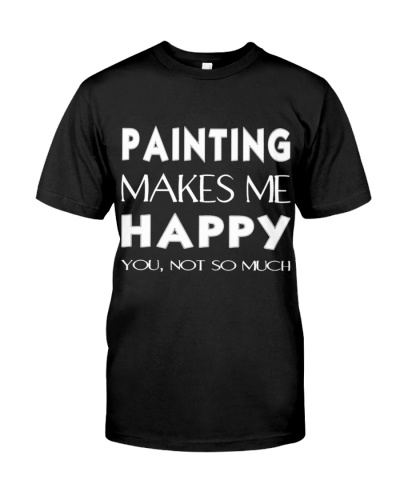 CUTE PAINTING MAKES ME HAPPY BEST FUNNY GIFT IDEAL